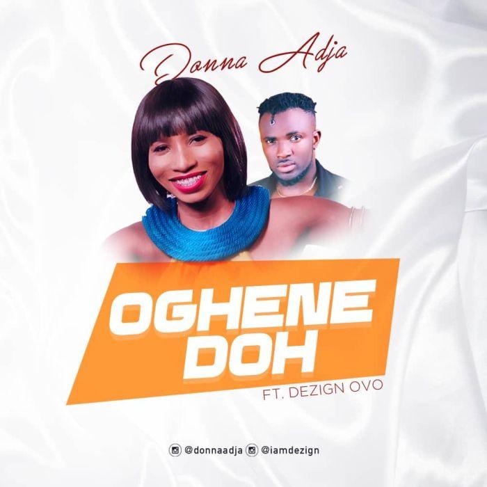 Donna Adja Ogene Doh Ft. Dezign Ovo - #Nigeria: Video: Donna Adja Ft. Dezign Ovo – Ogene Doh