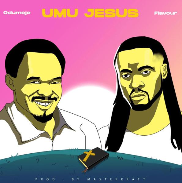 Odumeje Ft. Flavour – Umu Jesus - #Nigeria: Music: Odumeje ft. Flavour – Umu Jesus