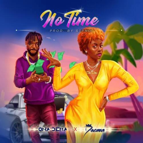 Ona Dema   No Time Ft Dremo Naijaremix - #Nigeria: Music: Ona Dema – No Time Ft. Dremo