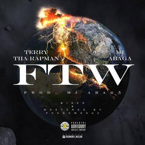 Terry Tha Rapman Ft MI Abaga   FTW Fuck The World Naijaremix - #Nigeria: Music: Terry Tha Rapman Ft. M.I Abaga – FTW (Fuck The World)