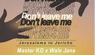 Dont leave me cover 320x185 - #SouthAfrica: Music: Master KG Ft Wale Jana & Julius Begger - Don't Leave Me