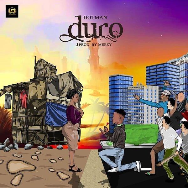 Dotman Duro - #Nigeria: Music: Dotman – Duro