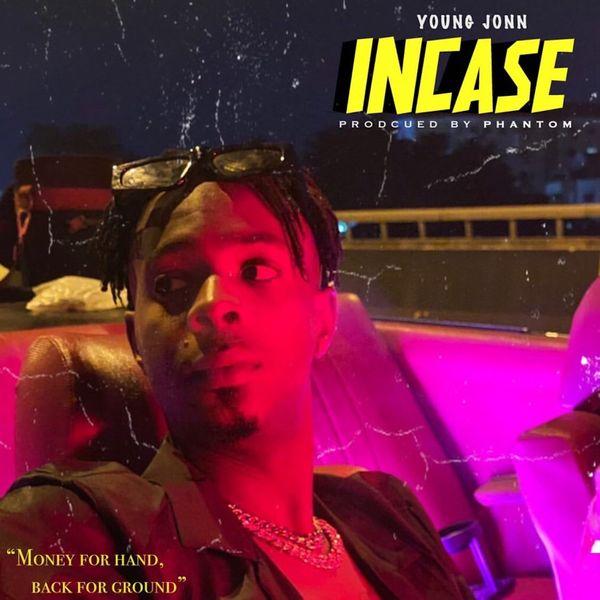 Young Jonn Incase - #Nigeria: Music: Young Jonn – Incase (prod. Phantom)