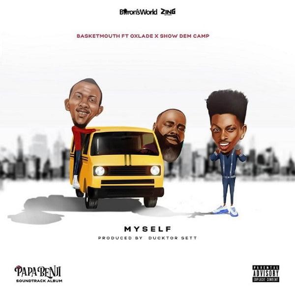 Basketmouth Myself - #Nigeria: Music: Basketmouth ft. Oxlade, Show Dem Camp – Myself