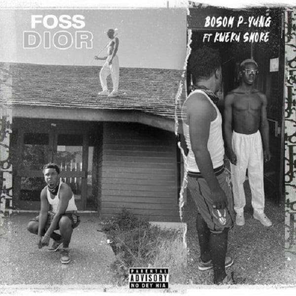 Bosom P Yung Foss Dior - #Ghana: Music: Bosom P-Yung ft. Kweku Smoke – Foss Dior