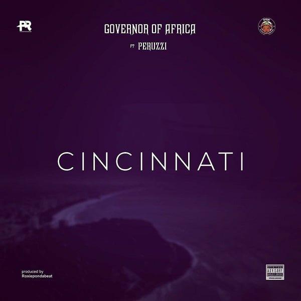 Governor Of Africa Cincinnati - #Nigeria: Music: Governor Of Africa ft. Peruzzi – Cincinnati