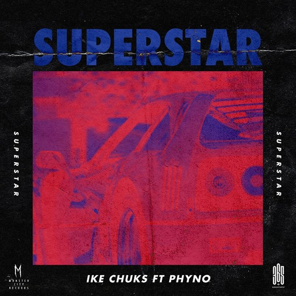 Ike Chuks Superstar - #Nigeria: Music: Ike Chuks ft. Phyno – Superstar
