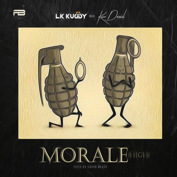 LK Kuddy Morale High - #Nigeria: Music: LK Kuddy Ft. Kizz Daniel – Morale (High)