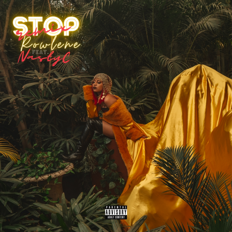 Stop artwork - #SouthAfrica: Video: Rowlene ft Nasty C – Stop (Remix) (Dir By THE LOTUS SUTRA @thelotussutra_).