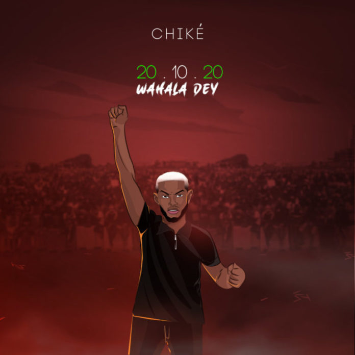 zzz 696x696 1 - #Nigeria: Music: Chiké – 20: 10: 20 (Wahala Dey)