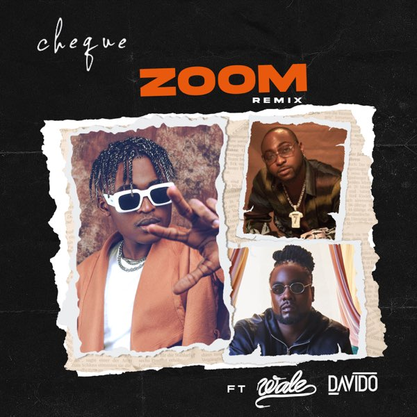 Cheque Zoom Remix - #Nigeria: Music: Cheque ft. Davido, Wale – Zoom (Remix)