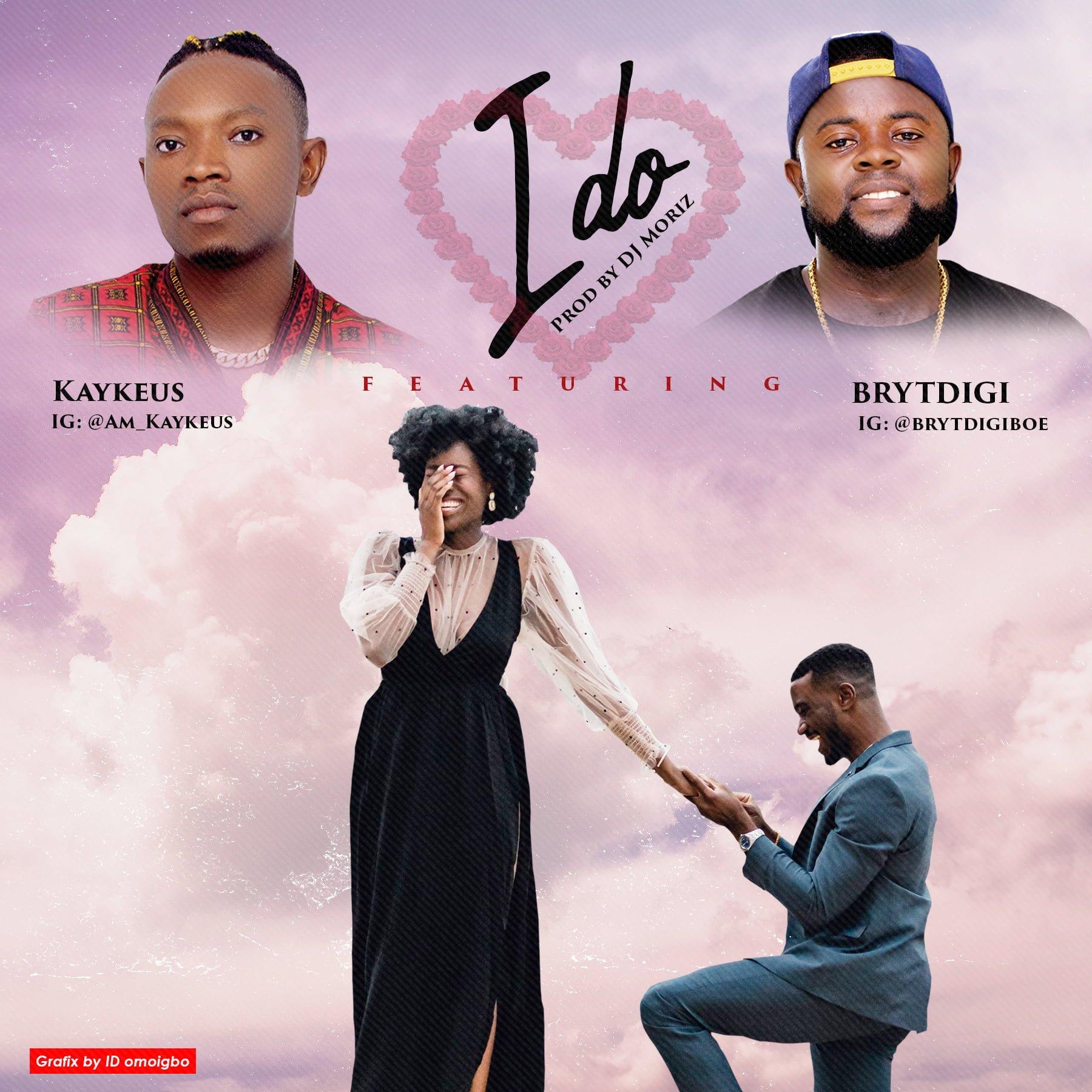 kaykeus i do2 - #Nigeria: Music: Kaykeus ft Brytdigi - I Do (Prod By DJ Moriz)